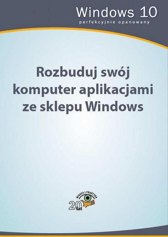 okładka Rozbuduj swój komputer aplikacjami ze sklepu Windows, Ebook | Praca zbiorowa