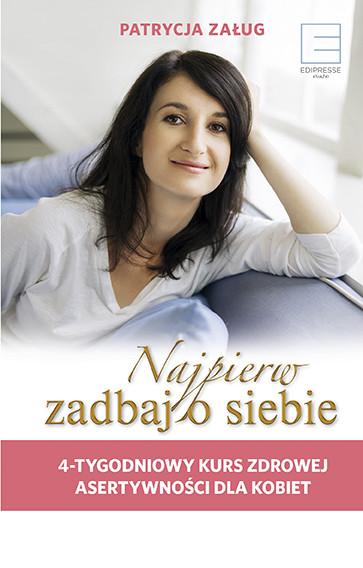 okładka Najpierw zadbaj o siebie. 4-tygodniowy kurs zdrowej asertywności dla kobiet, Ebook   Załug Patrycja
