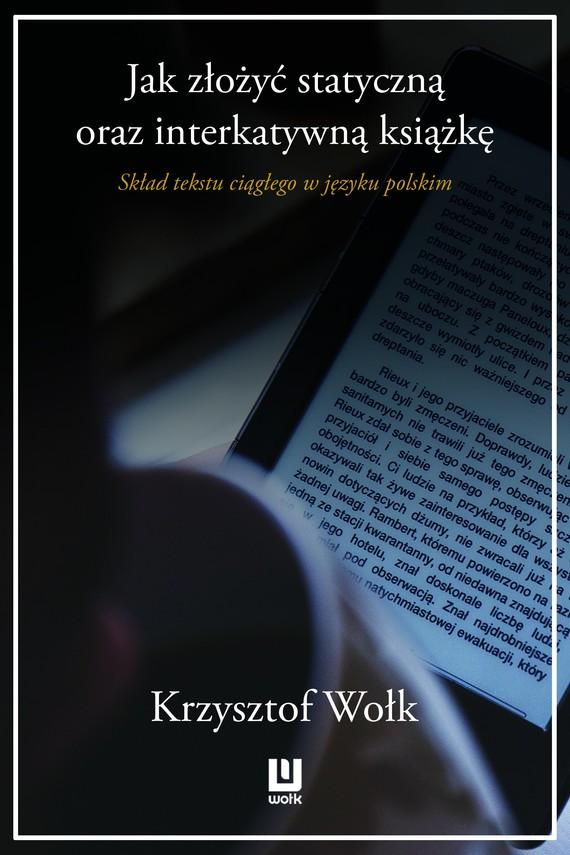 okładka Jak złożyć statyczną oraz interaktywną książkę. Skład tekstu ciągłego w języku polskim, Ebook   Krzysztof Wołk