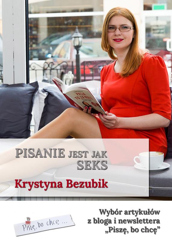 okładka Pisanie jest jak seks, Ebook | Krystyna Bezubik