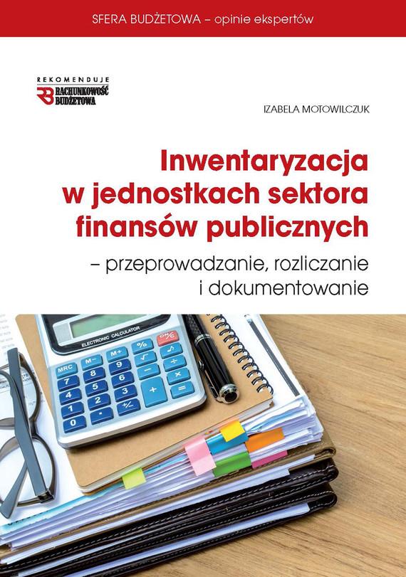 okładka Inwentaryzacja w jednostkach sektora finansów publicznych - przeprowadzanie, rozliczanie  i dokumentowanie, Ebook | Izabela Motowilczuk