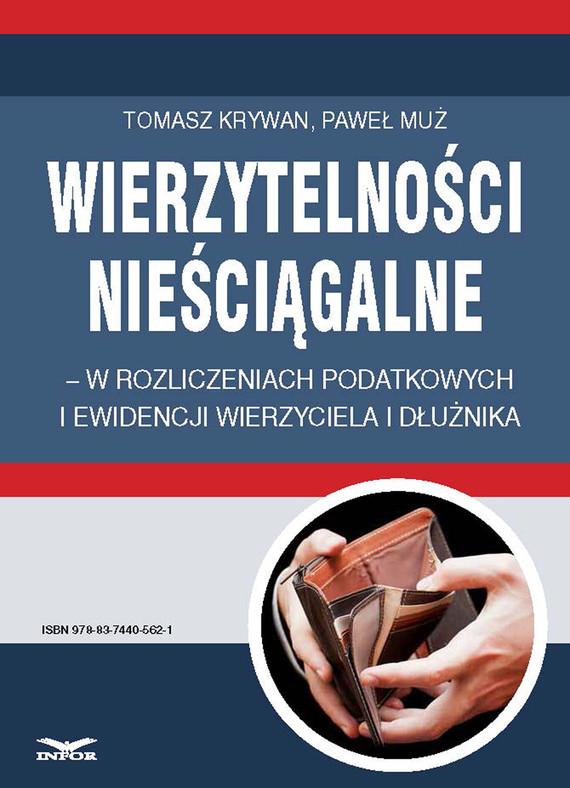 okładka Wierzytelności nieściągalne – w rozliczeniach podatkowych i ewidencji wierzyciela i dłużnika, Ebook | Tomasz Krywan, Paweł Muż