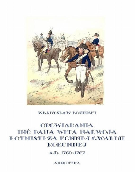 okładka Opowiadania imć pana Wita Narwoja, rotmistrza konnej gwardii koronnej A. D. 1760-1767, Ebook | Władysław Łoziński