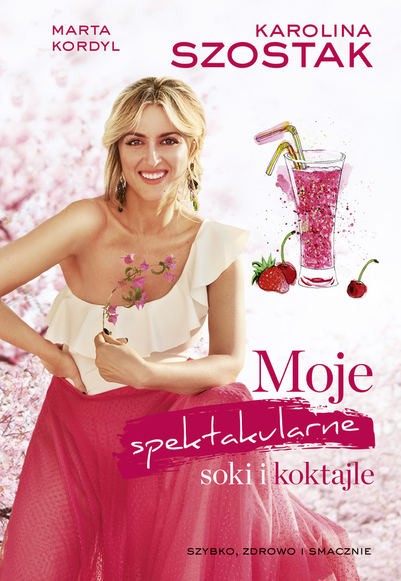 okładka Moje spektakularne soki i koktajleebook | epub, mobi | Karolina Szostak