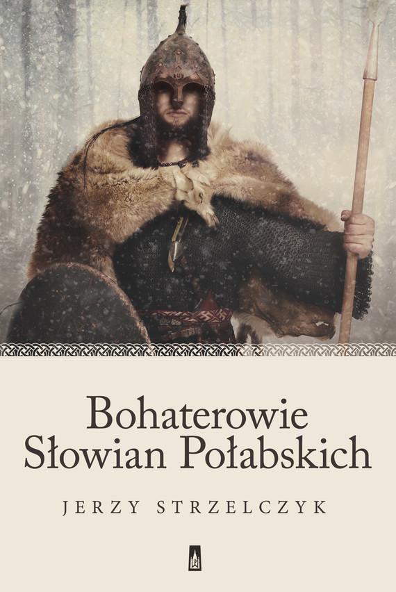 okładka Bohaterowie Słowian Połabskichebook | epub, mobi | Jerzy Strzelczyk