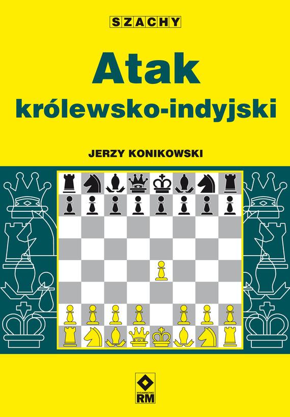 okładka Atak królewsko-indyjskiebook | pdf | Jerzy Konikowski