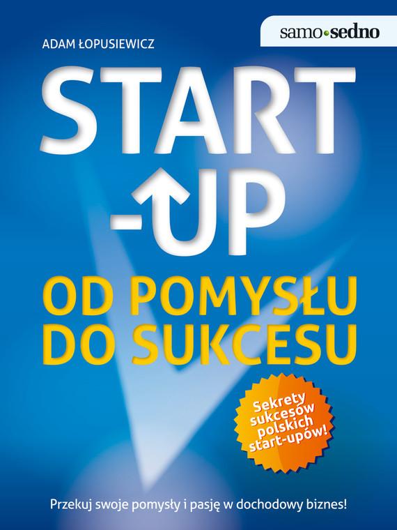 okładka Samo Sedno - Start-up. Od pomysłu do sukcesu, Ebook   Adam  Łopusiewicz