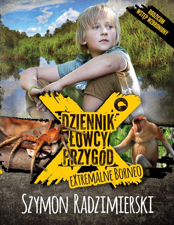 okładka Dziennik łowcy przygód. eXtrmalne Borneo, Ebook | Szymon Radzimierski
