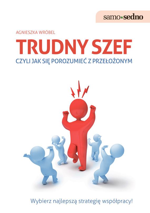 okładka Samo Sedno - Trudny szef,czyli jak porozumieć się z przełożonym, Ebook   Agnieszka  Wróbel