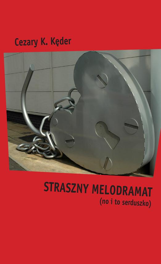 okładka Straszny melodramat (no i to serduszko)ebook | epub, mobi | Cezary K.  Kęder