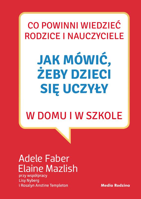 okładka Jak mówić, żeby dzieci się uczyły w domu i w szkole, Ebook | Adele Faber, Elaine Mazlish
