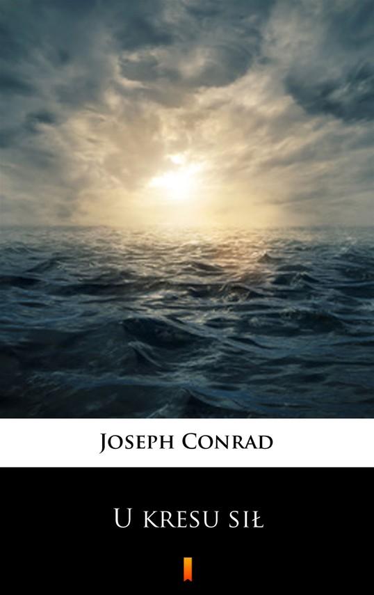 okładka U kresu siłebook   epub, mobi   Joseph Conrad