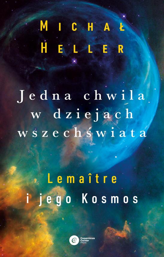 okładka Jedna chwila w dziejach Wszechświata. Lemaitre i jego kosmosebook | epub, mobi | Michał Heller