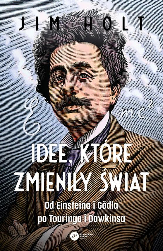 okładka Idee, które zmieniły świat. Od Einsteina i Godla po Turinga i Dawkinsaebook | epub, mobi | Jim  Holt