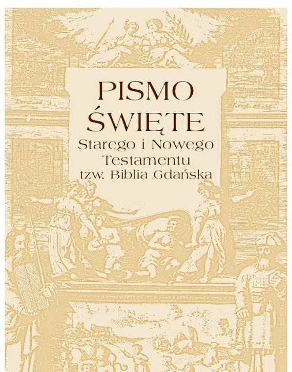 okładka Pismo Święte Starego i Nowego testamentu  tzw. Biblia Gdańska, Ebook   Praca zbiorowa