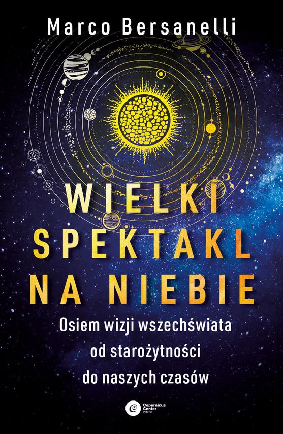 okładka Wielki spektakl na niebie. Osiem wizji wszechświata od starożytności do naszych czasów, Ebook | Bersanelli Marco
