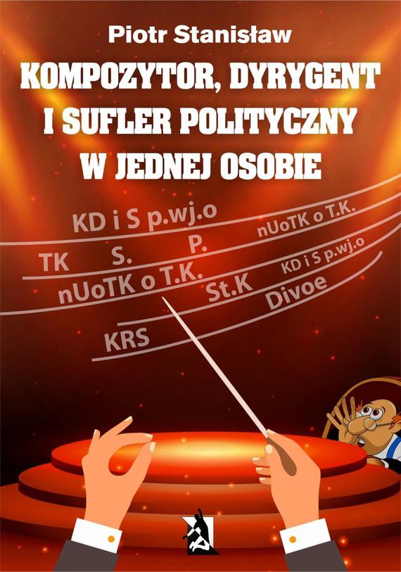 okładka Kompozytor, dyrygent i sufler polityczny w jednej osobie, Ebook   Piotr Stanisław