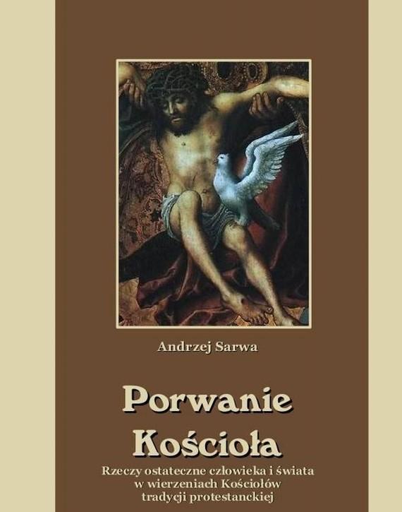 okładka Porwanie Kościoła Rzeczy ostateczne człowieka i świata w wierzeniach Kościołów tradycji protestanckiej, Ebook | Andrzej  Sarwa