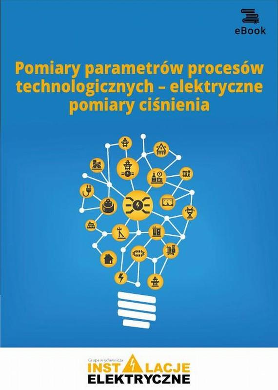 okładka Pomiary parametrów procesów technologicznych – elektryczne pomiary ciśnienia, Ebook | Praca Zbiorowa