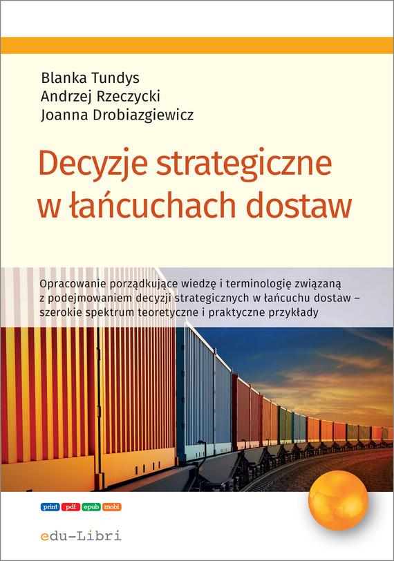 okładka Decyzje strategiczne w łańcuchach dostawebook | epub, mobi | Tundys Blanka, Andrzej Rzeczycki, Joanna Drobiazgiewicz