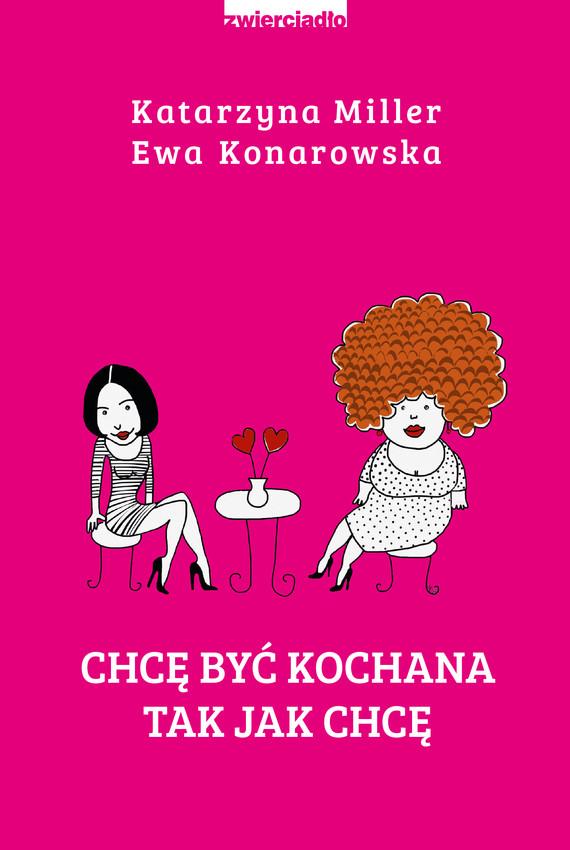 okładka Chcę być kochana tak jak chcęebook | epub, mobi | Katarzyna Miller, Ewa  Konarowska