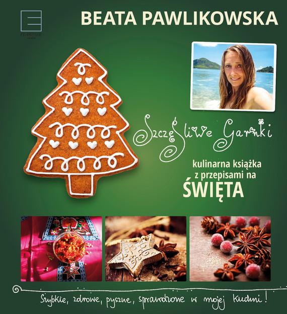 okładka Szczęśliwe garnki. Kulinarne przepisy na święta, Ebook | Beata Pawlikowska