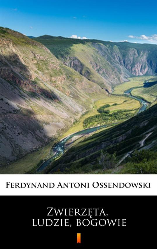 okładka Zwierzęta, ludzie, bogowie, Ebook   Ferdynand Antoni Ossendowski