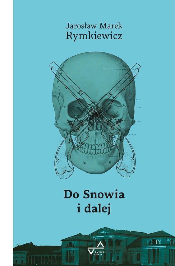 okładka Do Snowia i dalejebook | epub, mobi | Jarosław Marek Rymkiewicz