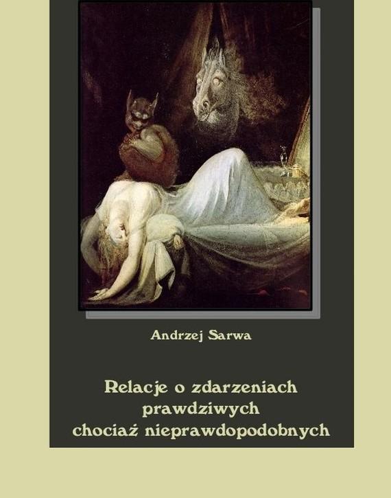 okładka Relacje o zdarzeniach prawdziwych chociaż nieprawdopodobnychebook   epub, mobi   Andrzej  Sarwa