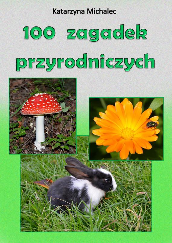 okładka 100 zagadek przyrodniczychebook | pdf | Katarzyna Michalec