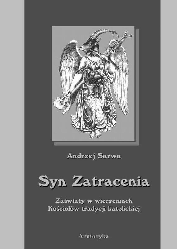 okładka Syn zatracenia. Zaświaty w wierzeniach Kościołów tradycji katolickiejebook | epub, mobi | Andrzej  Sarwa