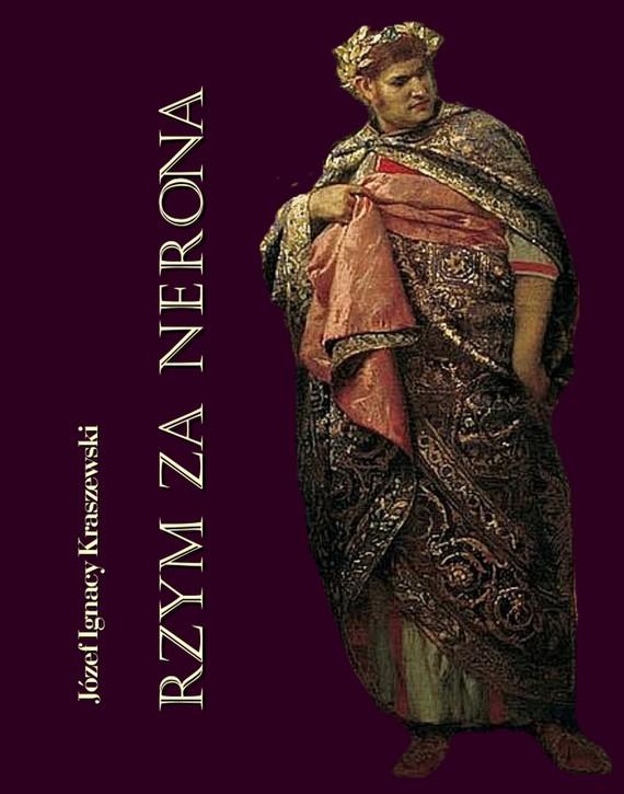 okładka Rzym za Nerona. Obrazy historyczne, Ebook | Józef Ignacy Kraszewski