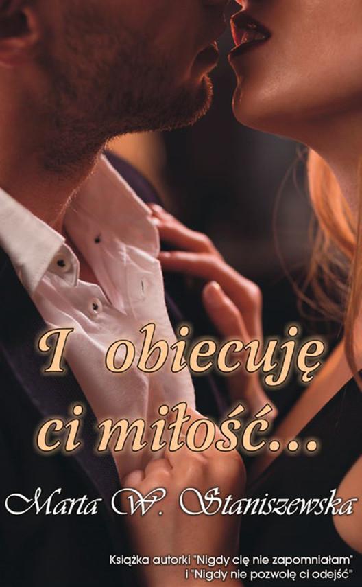 okładka I obiecuję ci miłość..., Ebook | Marta W. Staniszewska