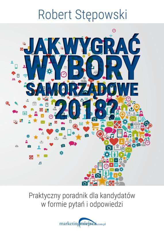 okładka Jak wygrać wybory samorządowe 2018ebook   epub, mobi   Robert Stępowski
