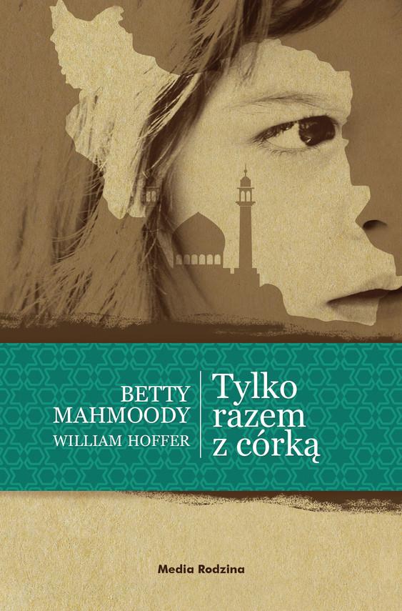 okładka Tylko razem z córką, Ebook   Beety Mahmoody