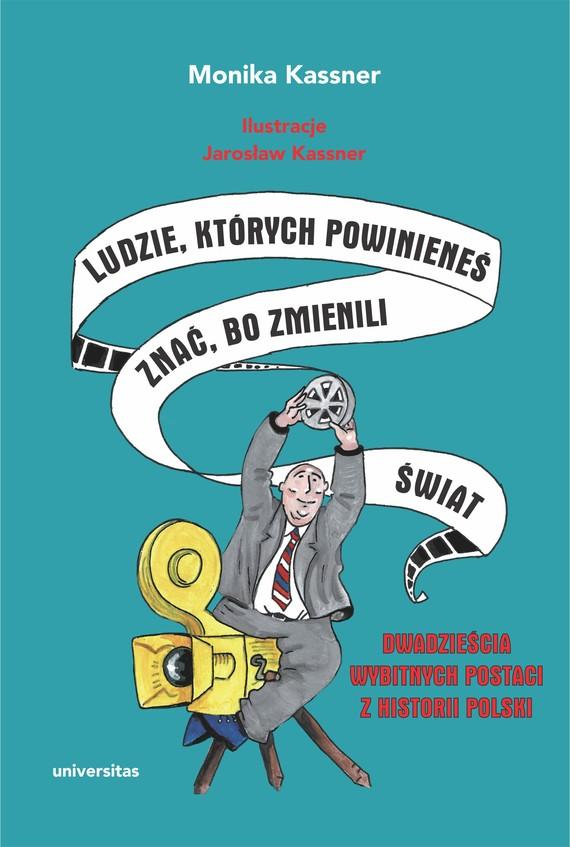 okładka Ludzie, których powinieneś znać, bo zmienili świat. Dwadzieścia wybitnych postaci z historii Polski, Ebook | Kassner Monika