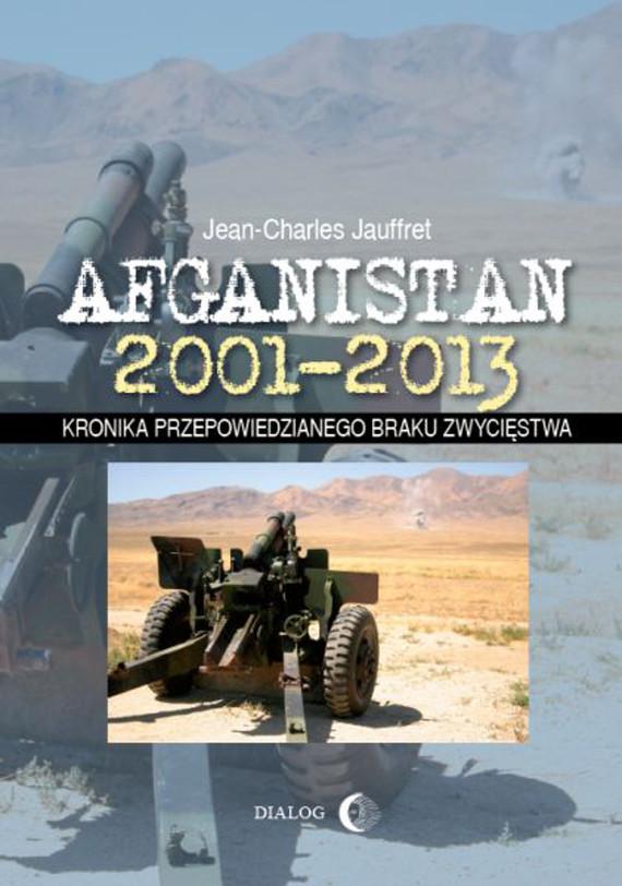 okładka Afganistan 2001-2013. Kronika przepowiedzianego braku zwycięstwa, Ebook | Jean-Charles  Jauffret