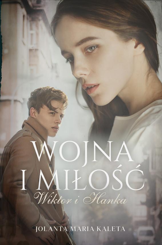 okładka Wojna i miłość. Wiktor i Hanka, Ebook | Jolanta Maria Kaleta