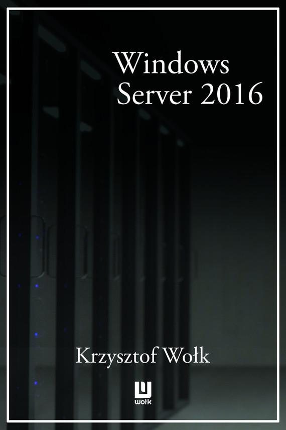 okładka Biblia Windows Server 2016. Podręcznik Administratora, Ebook   Krzysztof Wołk
