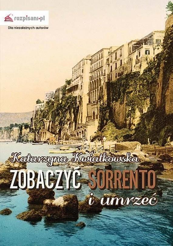 okładka Zobaczyć Sorrento i umrzećebook | epub, mobi | Katarzyna Kwiatkowska