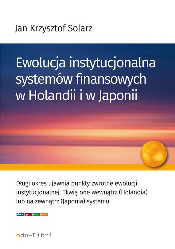 okładka Ewolucja instytucjonalna systemów finansowych w Holandii i w Japoniiebook   epub, mobi   Jan Krzysztof  Solarz