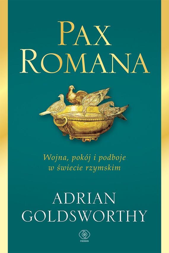 okładka Pax Romana. Wojna, pokój i podboje w świecie rzymskimebook | epub, mobi | Adrian Goldsworthy