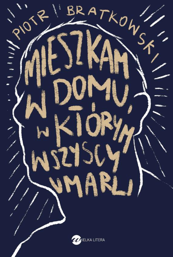 okładka Mieszkam w domu, w którym wszyscy umarliebook | epub, mobi | Piotr  Bratkowski