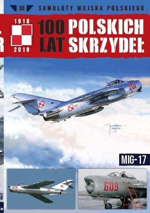okładka 100 lat polskich skrzydeł t.30 MIG-17, Książka | Opracowanie zbiorowe