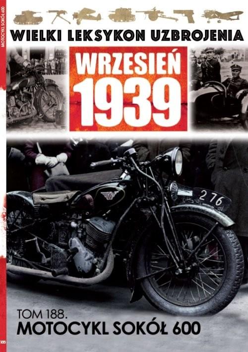 okładka Wielki Leksykon Uzbrojenia Wrzesień 1939 t.188 Motocykl Sokół 600, Książka | Opracowanie zbiorowe