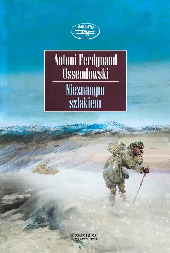 okładka Nieznanym szlakiemebook | epub, mobi | Antoni Ferdynand Ossendowski
