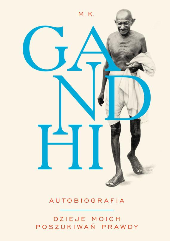 okładka GANDHI. AUTOBIOGRAFIA. DZIEJE MOICH POSZUKIWAŃ PRAWDY, Ebook   Mahatma Gandhi