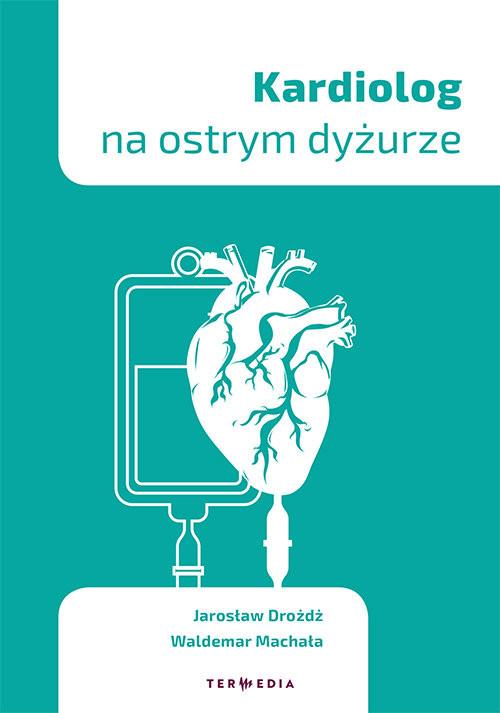 okładka Kardiolog na ostrym dyżurze, Książka | Jarosław Drożdż, Waldemar  Machała