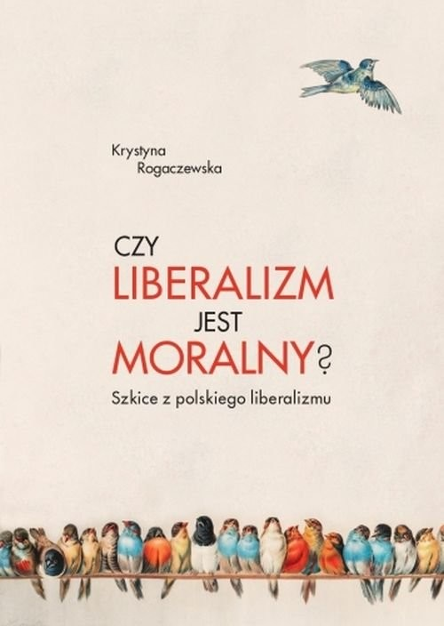 okładka Czy liberalizm jest moralny? Szkice z polskiego liberalizmu, Książka | Rogaczewska Krystyna