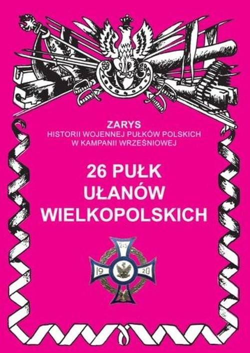 okładka 26 Pułk Ułanów Wielkopolskich, Książka | Dymek Przemysław